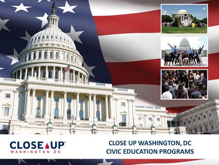 1 CLOSE UP WASHINGTON, DC CIVIC EDUCATION PROGRAMS.