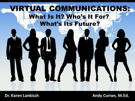 VIRTUAL COMMUNICATIONS: What Is It? Who's It For? What's Its Future? Dr. Karen LankischAndy Curran, M.Ed.