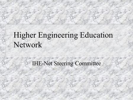 Higher Engineering Education Network IHE-Net Steering Committee.