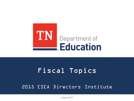 Fiscal Topics 2015 ESEA Directors Institute August 2015.