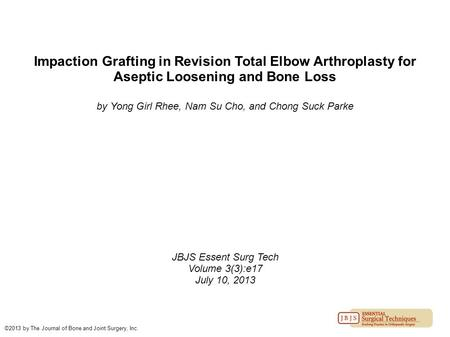 Impaction Grafting in Revision Total Elbow Arthroplasty for Aseptic Loosening and Bone Loss by Yong Girl Rhee, Nam Su Cho, and Chong Suck Parke JBJS Essent.