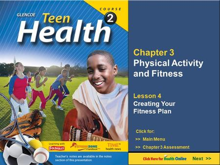 Chapter 3 Physical Activity and Fitness Lesson 4 Creating Your Fitness Plan Next >> Click for: >> Main Menu >> Chapter 3 Assessment Teacher's notes are.