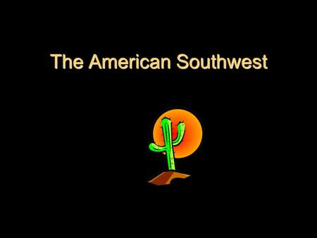 The American Southwest States and Capitals Arizona - Phoenix New Mexico – Santa Fe Oklahoma – Oklahoma City Texas - Austin.