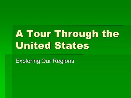 A Tour Through the United States Exploring Our Regions.