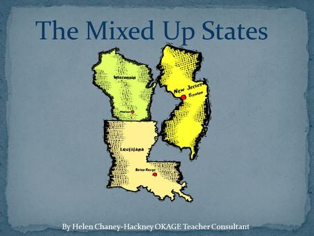 The Mixed Up States By Helen Chaney-Hackney OKAGE Teacher Consultant.