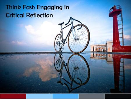 Think Fast: Engaging in Critical Reflection. Student over program.