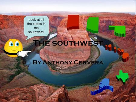 The southwest By Anthony Cervera Look at all the states in the southwest!