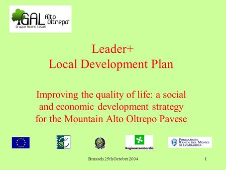 Brussels 25th October 20041 Leader+ Local Development Plan Improving the quality of life: a social and economic development strategy for the Mountain Alto.