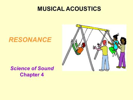 RESONANCE MUSICAL ACOUSTICS Science of Sound Chapter 4.