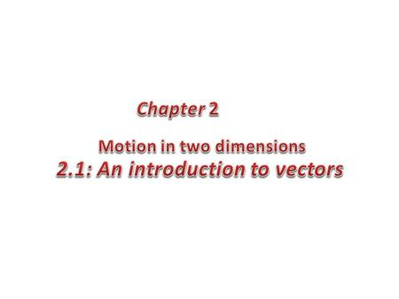Vectors: Magnitude and direction Examples for Vectors: force – acceleration- displacement Scalars: Only Magnitude A scalar quantity has a single value.