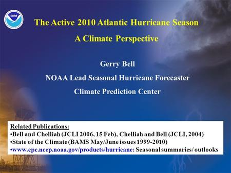 The Active 2010 Atlantic Hurricane Season A Climate Perspective Gerry Bell NOAA Lead Seasonal Hurricane Forecaster Climate Prediction Center Related Publications: