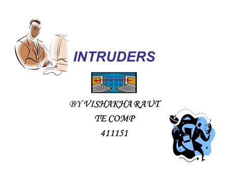 INTRUDERS BY VISHAKHA RAUT TE COMP 411151. OUTLINE INTRODUCTION TYPES OF INTRUDERS INTRUDER BEHAVIOR PATTERNS INTRUSION TECHNIQUES QUESTIONS ON INTRUDERS.