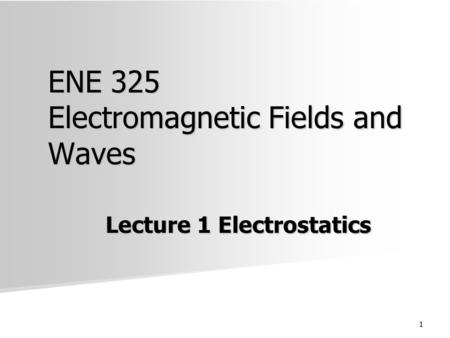 1 ENE 325 Electromagnetic Fields and Waves Lecture 1 Electrostatics.