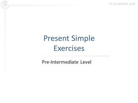 Present Simple Exercises Pre-Intermediate Level VY_32_INOVACE_12-02.