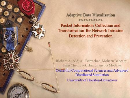 Adaptive Data Visualization <><><><><> Packet Information Collection and Transformation for Network Intrusion Detection and Prevention Richard A. Aló,