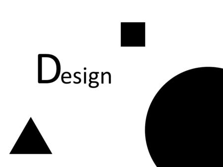 D esign. Design is a plan for arranging elements in such a way as to accomplish a particular purpose. -Charles Eames.