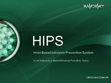HIPS Host-Based Intrusion Prevention System By Ali Adlavaran & Mahdi Mohamad Pour (M.A. Team) Life's Live in Code Life.