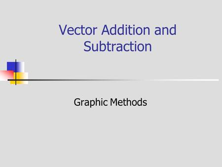 Vector Addition and Subtraction Graphic Methods. Vectors Quantities having both magnitude and direction are vector quantities. Vectors can be represented.