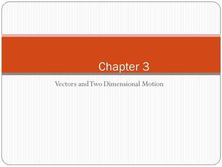 Vectors and Two Dimensional Motion Chapter 3. Scalars vs. Vectors Vectors indicate direction ; scalars do not. Scalar – magnitude with no direction Vector.