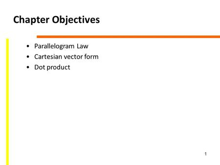 1 Chapter Objectives Parallelogram Law Cartesian vector form Dot product.