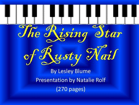 The Rising Star of Rusty Nail By Lesley Blume Presentation by Natalie Rolf (270 pages)
