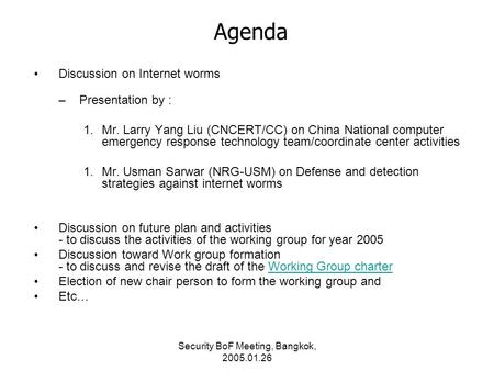 Security BoF Meeting, Bangkok, 2005.01.26 Agenda Discussion on Internet worms –Presentation by : 1.Mr. Larry Yang Liu (CNCERT/CC) on China National computer.