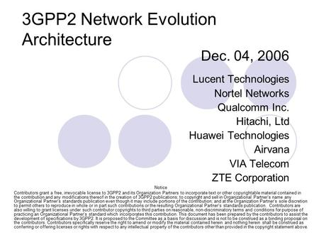 QUALCOMM PROPRIETARY 3GPP2 Network Evolution Architecture Dec. 04, 2006 Lucent Technologies Nortel Networks Qualcomm Inc. Hitachi, Ltd Huawei Technologies.