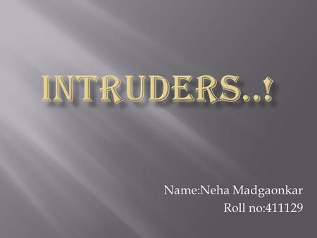 Name:Neha Madgaonkar Roll no:411129.  What are intruders?  Types  Behavior  Techniques.
