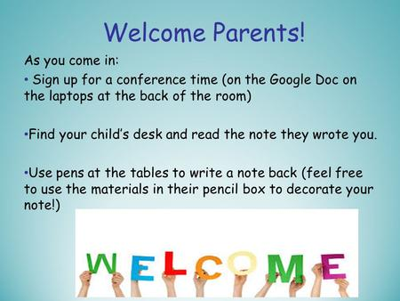 Welcome Parents! As you come in: Sign up for a conference time (on the Google Doc on the laptops at the back of the room) Find your child's desk and read.