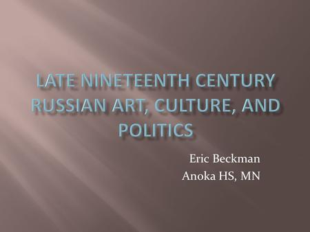 Eric Beckman Anoka HS, MN. Westernizers Russia is between East and West, and should aim to be more Western Slavophiles Russia is unique and should embrace.
