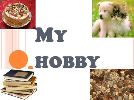 M Y HOBBY. I LIKE PLAYING THE PIANO. I LIKE COOKING CAKES. M Y FRIEND LIKES RUNNING AND JUMPING D URING HIS SCHOOL BREAKS.