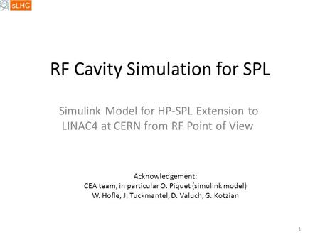 RF Cavity Simulation for SPL Simulink Model for HP-SPL Extension to LINAC4 at CERN from RF Point of View Acknowledgement: CEA team, in particular O. Piquet.