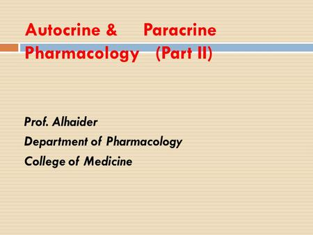 Autocrine & Paracrine Pharmacology (Part II) Prof. Alhaider Department of Pharmacology College of Medicine.