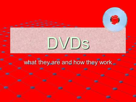 DVDs what they are and how they work. DVDs DVD originally stood for: D V D igital isc ideoVersatile?