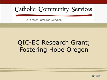 "QIC-EC Research Grant; Fostering Hope Oregon. ""Children's early development depends on the health and well-being of their parents. Yet the daily experiences."
