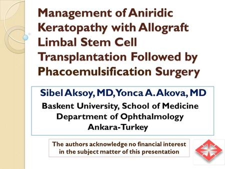 Management of Aniridic Keratopathy with Allograft Limbal Stem Cell Transplantation Followed by Phacoemulsification Surgery Sibel Aksoy, MD, Yonca A. Akova,