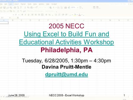 June 28, 2005NECC 2005 - Excel Workshop1 2005 NECC Using Excel to Build Fun and Educational Activities Workshop Philadelphia, PA Using Excel to Build Fun.