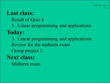 CDAE 266 - Class 17 Oct. 23 Last class: Result of Quiz 4 3. Linear programming and applications Today: 3. Linear programming and applications Review for.