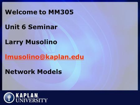 Welcome to MM305 Unit 6 Seminar Larry Musolino