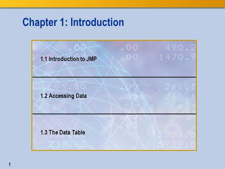 1 Chapter 1: Introduction 1.1 Introduction to JMP 1.2 Accessing Data 1.3 The Data Table.