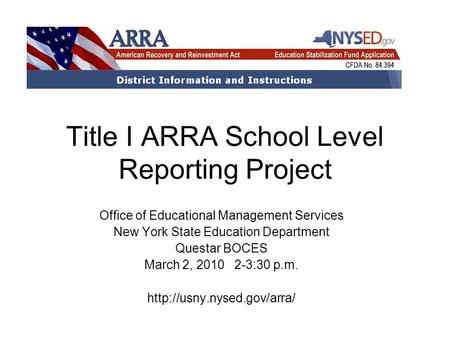 Title I ARRA School Level Reporting Project Office of Educational Management Services New York State Education Department Questar BOCES March 2, 2010 2-3:30.