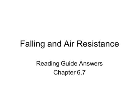 Falling and Air Resistance Reading Guide Answers Chapter 6.7.