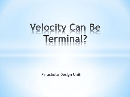 Parachute Design Unit. Design a parachute that will safely deliver its cargo to the ground according to the following constraints: * The parachute must.