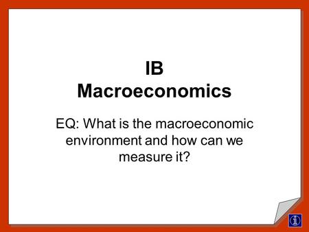 IB Macroeconomics EQ: What is the macroeconomic environment and how can we measure it?
