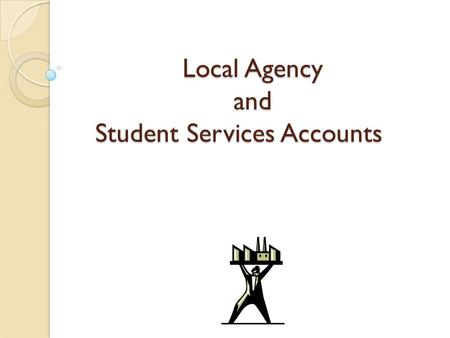 Local Agency and Student Services Accounts. What is the difference in a Local Agency and a Student Services account? A local Agency account is self generated.