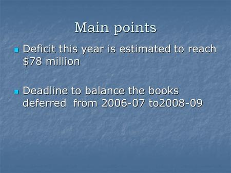 Main points Deficit this year is estimated to reach $78 million Deficit this year is estimated to reach $78 million Deadline to balance the books deferred.