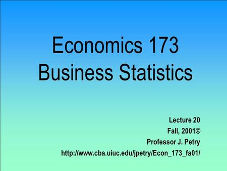 Economics 173 Business Statistics Lecture 20 Fall, 2001© Professor J. Petry