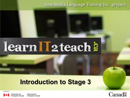 New Media Language Training Inc. project Funded by: Introduction to Stage 3.