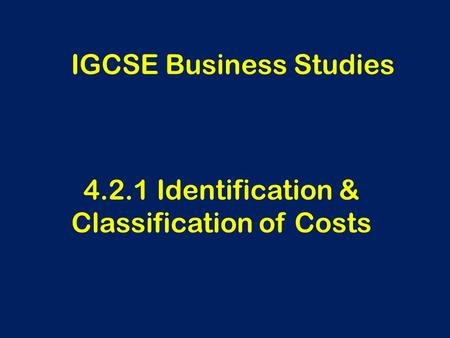 4.2.1 Identification & Classification of Costs IGCSE Business Studies.