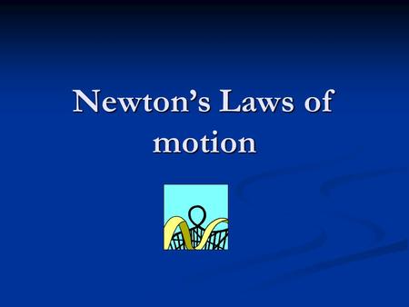 Newton's Laws of motion. Force -Force is anything that changes the state of rest or motion of an object. Force -Force is anything that changes the state.